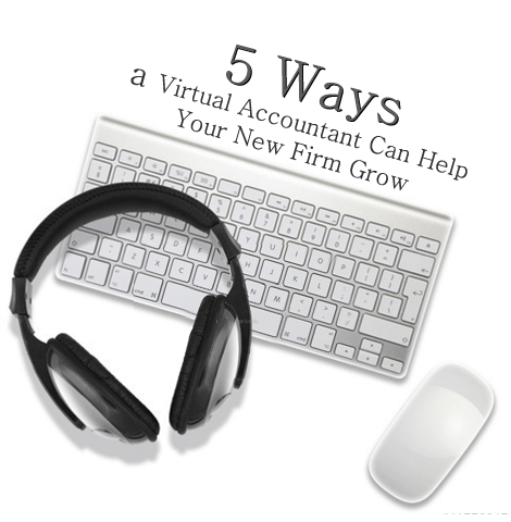 Want to Know 5 Ways a Virtual Accountant Can Help Your New Firm Grow?